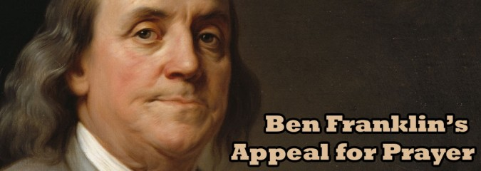 Ben Franklin's Call for Prayer in the Constitutional Convention